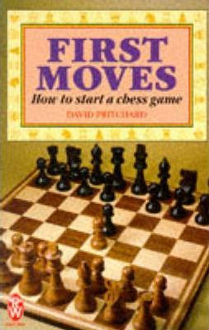 Pritchard, David / First Moves : How to Start a Chess Game