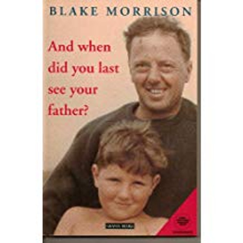 Morrison, Blake / And When Did You Last See Your Father?