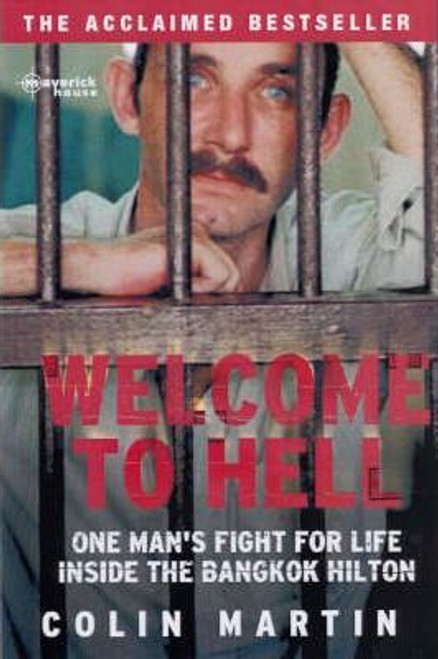 Martin, Colin / Welcome To Hell : One Man's Fight for Life Inside the Bangkok Hilton