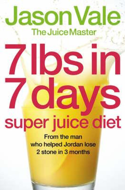 Vale, Jason / 7lbs in 7 Days Super Juice Diet