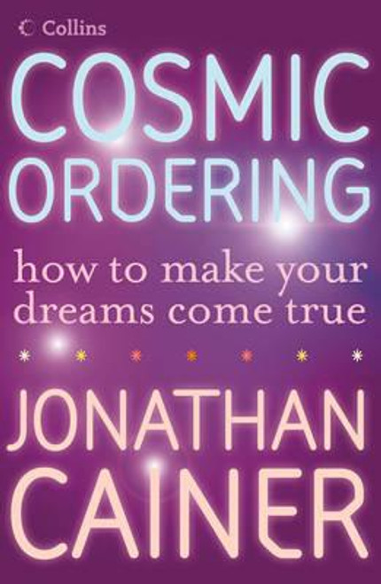 Cainer, Jonathan / Cosmic Ordering : How to Make Your Dreams Come True