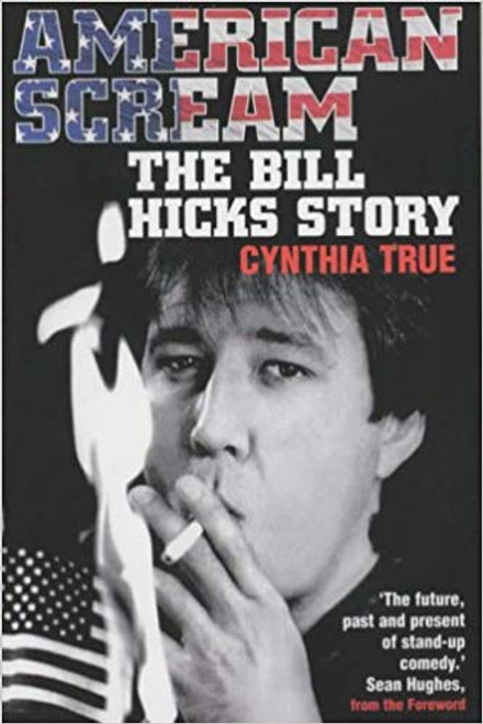 True, Cynthia / American Scream: The Bill Hicks Story