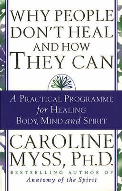 Myss, Caroline / Why People Don't Heal And How They Can