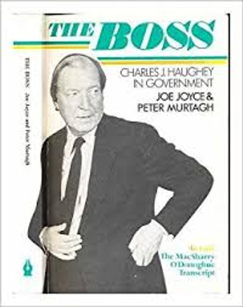 Joyce, Joe / The Boss : Charles J.Haughey in Government