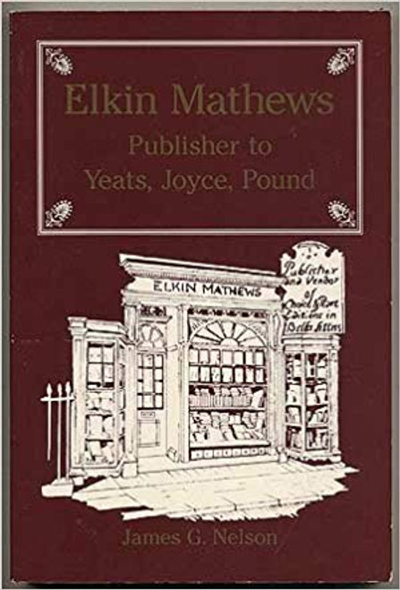 Nelson, James G - Elkin Matthews : Publisher to Yeats Joyce  & Pound - PB Publishing History
