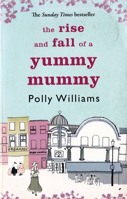 Williams, Polly / The Rise and Fall of the Yummy Mummy