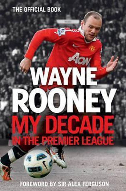 Rooney, Wayne / My Decade in the Premier League (Large Paperback)