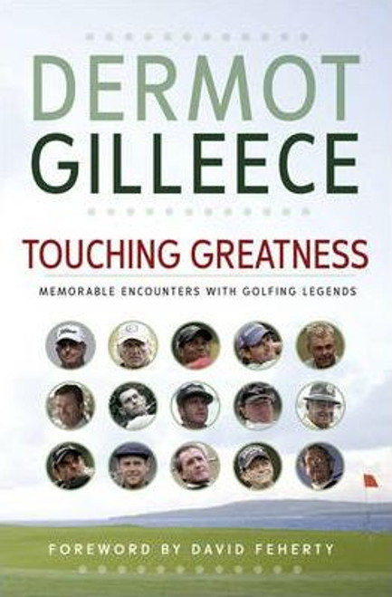 Gilleece, Dermot / Touching Greatness : Memorable Encounters with Golfing Legends (Large Paperback)