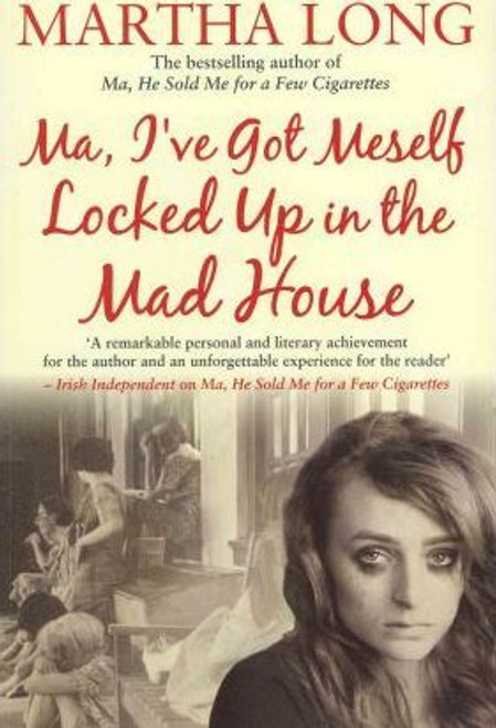 Long, Martha / Ma, I've Got Meself Locked Up in the Madhouse (Large Paperback)