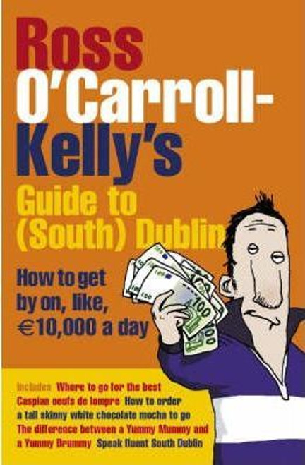 O'Carroll-Kelly, Ross / Ross O'Carroll-Kelly's Guide to South Dublin : How to Get by on, Like, 10,000 Euro a Day (Large Paperback)