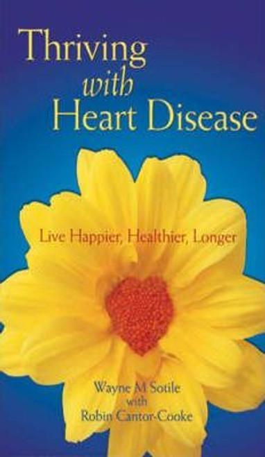 Sotile, Wayne M. / Thriving with Heart Disease : Live Happier, Healthier, Longer (Large Paperback)