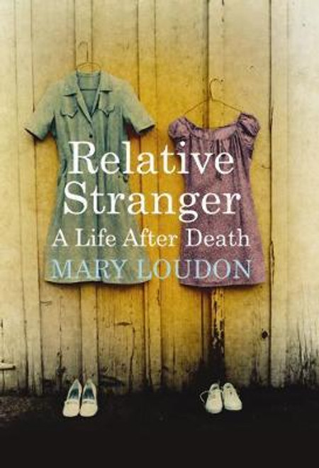 Loudon, Mary / Relative Stranger : A Life After Death (Large Paperback)