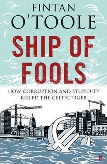 O'Toole, Fintan / Ship of Fools : How Corruption and Stupidity Killed the Celtic Tiger (Large Paperback)