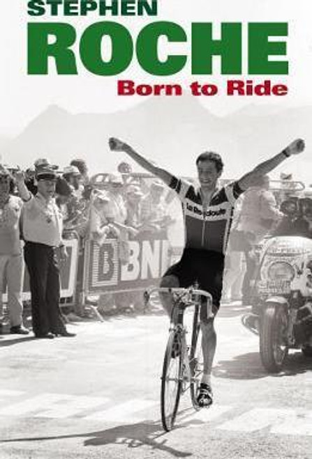 Roche, Stephen / Born to Ride (Large Paperback)