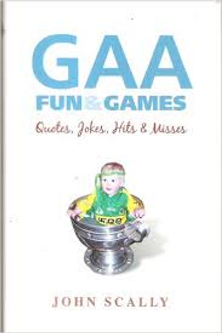 Scally, John / GAA Fun and Games : Quotes, Jokes, Hits and Misses (Hardback)