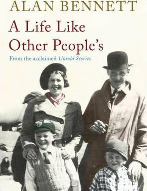 Bennett, Alan / A Life Like Other People's (Hardback)