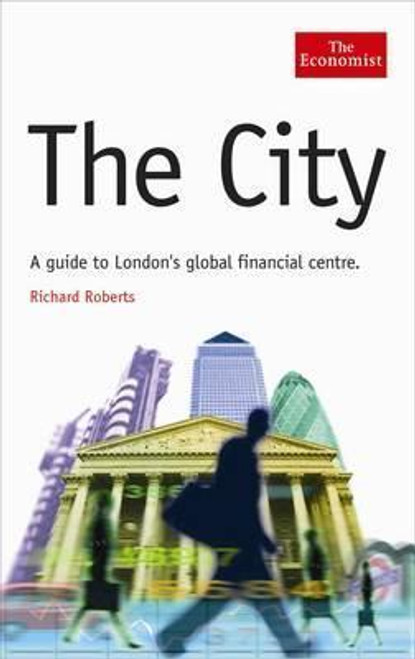 Roberts, Richard / THE CITY : A Guide To London's Global Financial Centre (Hardback)