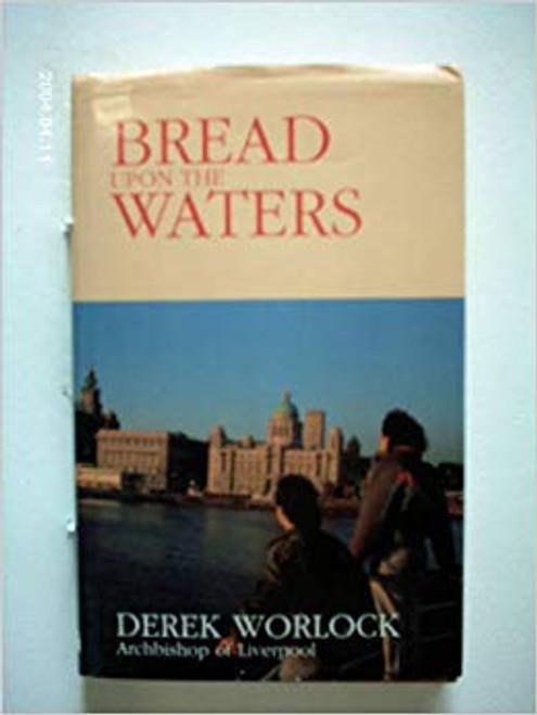Worlock, Derek / Bread Upon the Waters (Hardback)