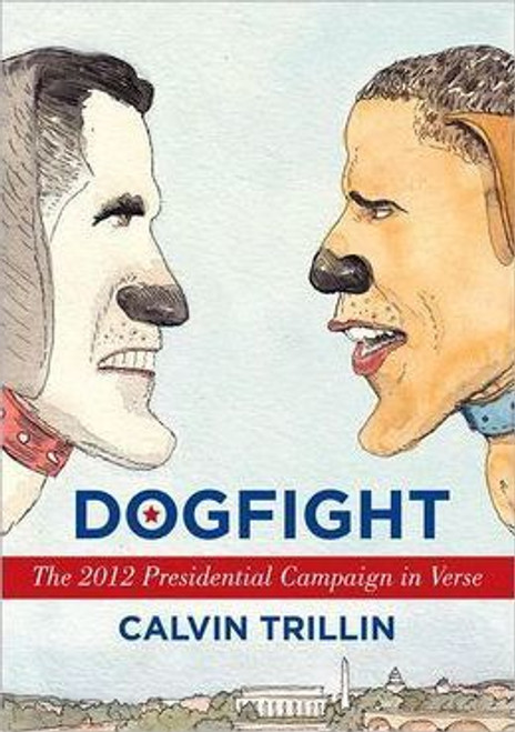 Trillin, Calvin / Dogfight : The 2012 Presidential Campaign in Verse (Hardback)