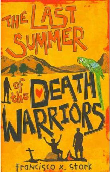 Stork, Francisco X. / The Last Summer of the Death Warriors (Hardback)