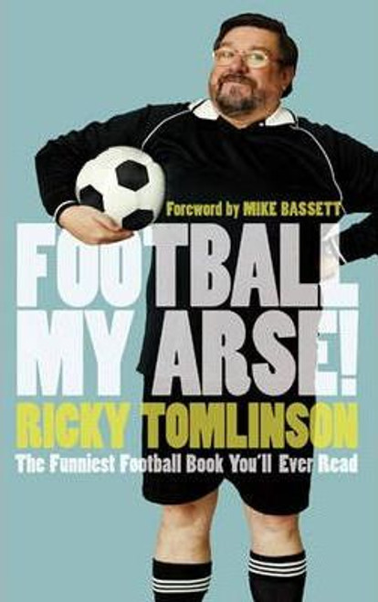 Tomlinson, Ricky / Football My Arse! : The Funniest Football Book You'll Ever Read (Hardback)