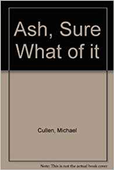 Cullen, Michael / Ash, Sure What of it (Hardback)
