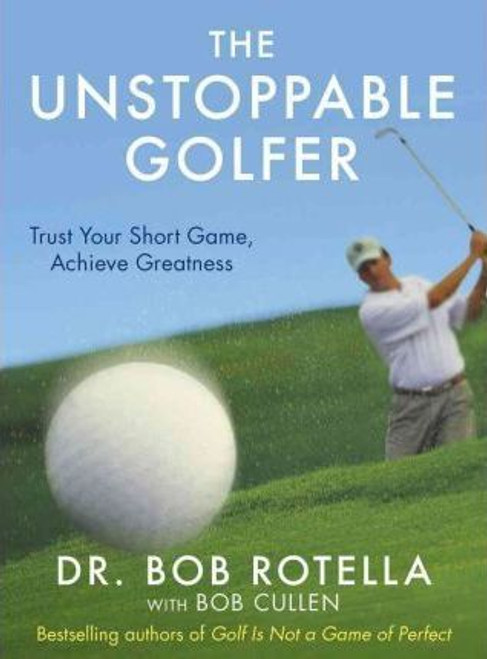 Rotella, Dr. Bob / The Unstoppable Golfer (Hardback)