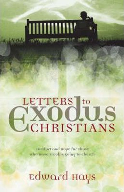 Hays, Edward / Letters to Exodus Christians : Comfort and Hope for Those Who Have Trouble Going to Church (Large Paperback)