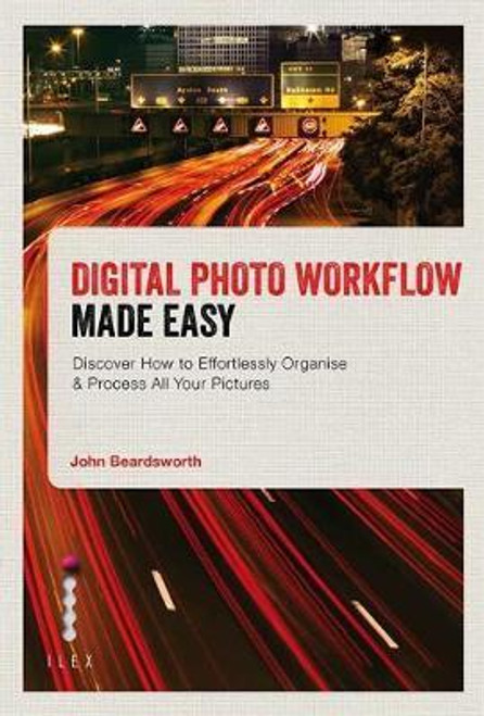 Beardsworth, John / Digital Photo Workflow Made Easy : Discover How to Effortlessly Organise & Process All Your Pictures (Large Paperback)