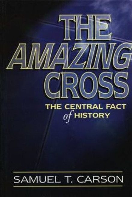 Carson, Samuel / Amazing Cross : The Central Fact of History (Large Paperback)