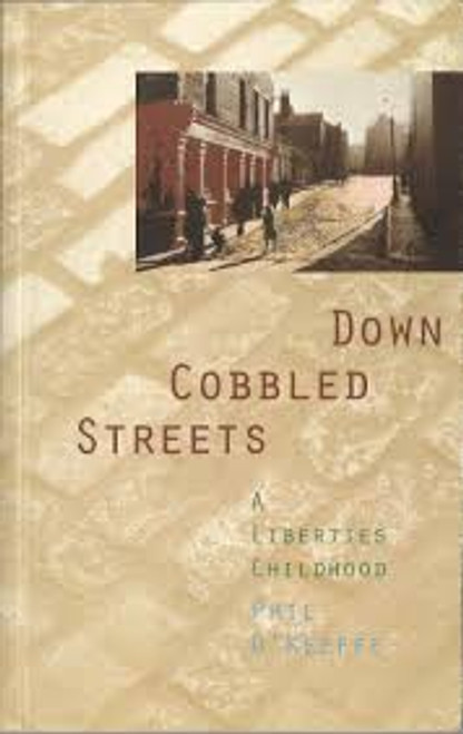 O'Keefe, Phil / Down Cobbled Streets : A Liberties Childhood (Large Paperback)