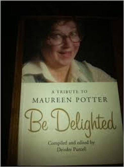 Purcell, Deirdre / Be Delighted : A Tribute to Maureen Potter (Large Paperback)