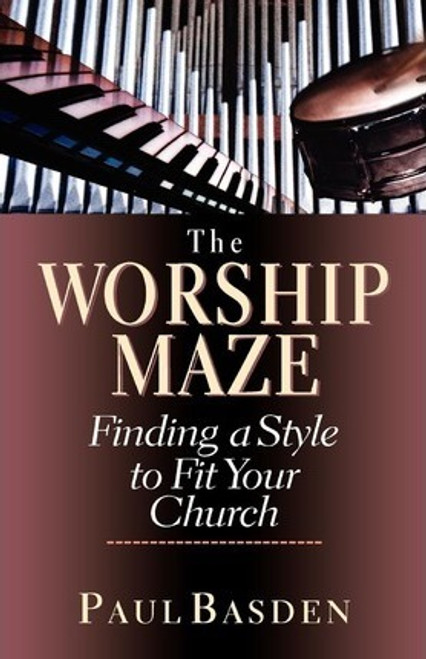 Basden, Paul / Worship Maze : Finding a Style to Fit Your Church (Large Paperback)