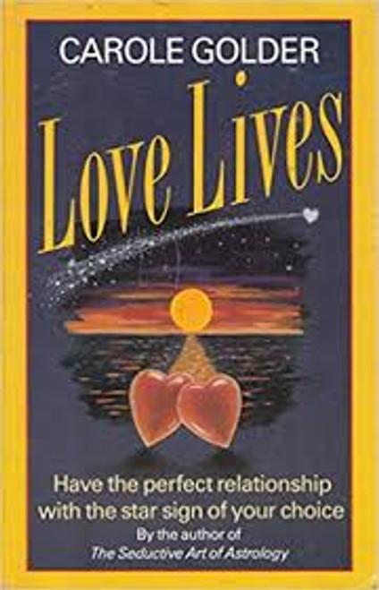 Golder, Carole / Love Lives : Have the Perfect Relationship with the Star Sign of Your Choice (Large Paperback)