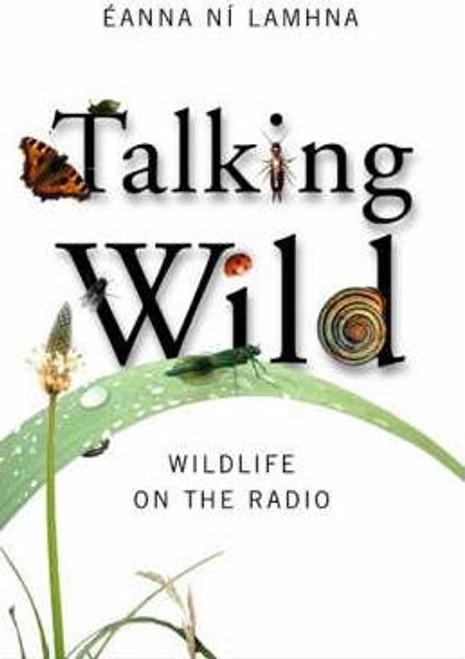 Ni Lamhna, Eanna / Talking Wild : Wildlife on the Radio (Large Paperback)