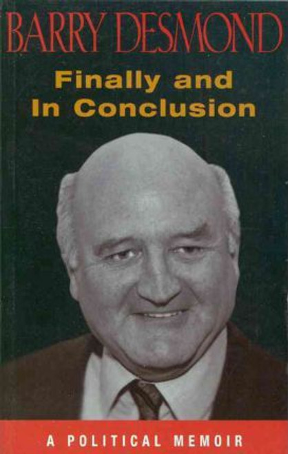 Desmond, Barry / Finally and in Conclusion : A Political Memoir (Large Paperback)