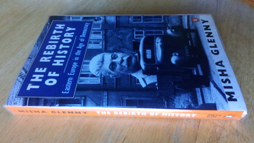 Glenny, Misha - The Rebirth of History - Eastern Europe in the age of Democracy - PB 1990