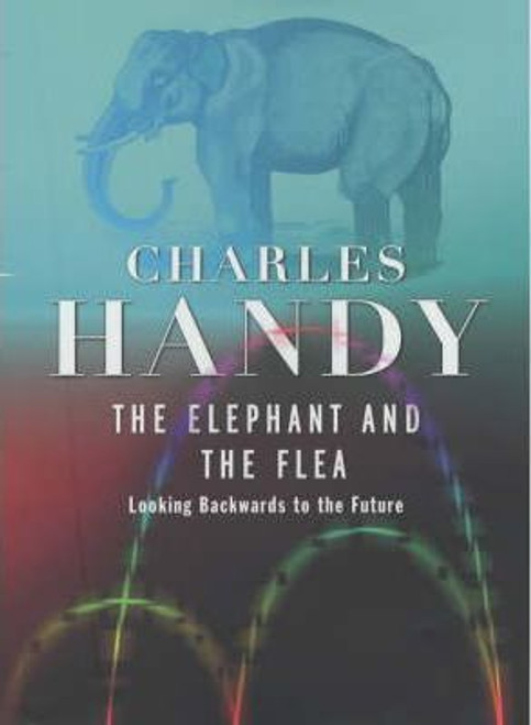 Handy, Charles / The Elephant And The Flea (Hardback)