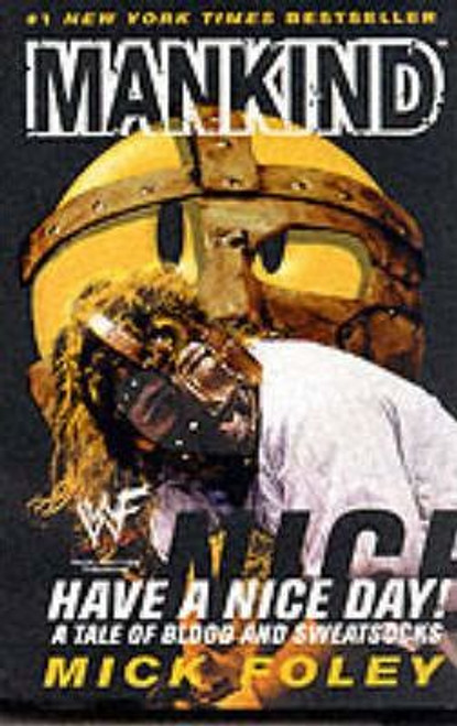 Foley, Mick / Mankind : Have a Nice Day! - A Tale of Blood and Sweatsocks (Hardback)