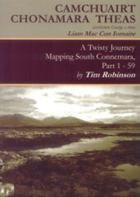 Robinson, Tim & Mac Con Iomaire, Liam - Camchuairt Chonamara Theas - A Twisty Journey, Mapping South Connemara  Dual Language Edition 2006