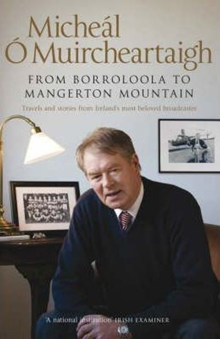 O Muircheartaigh, Michael / From Borroloola to Mangerton Mountain : Travels and Stories from Ireland's Most Beloved Broadcaster (Hardback)