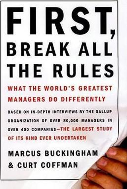 Buckingham, Marcus / First, Break All the Rules : What the World's Great Managers Do Differently (Hardback)