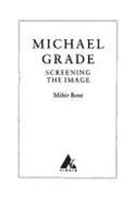 Bose, Mihir / Michael Grade : Screening the Image (Hardback)