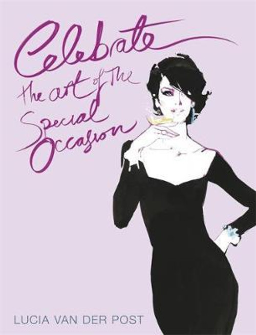 van der Post, Lucia / Celebrate : The Art of the Special Occasion (Hardback)