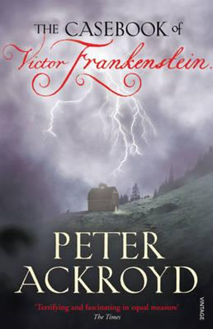 Ackroyd, Peter / The Casebook of Victor Frankenstein