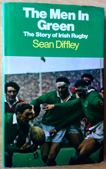 Diffley, Sean - The Men in Green - HB Irish Rugby - 1973 - Sport History Centenary