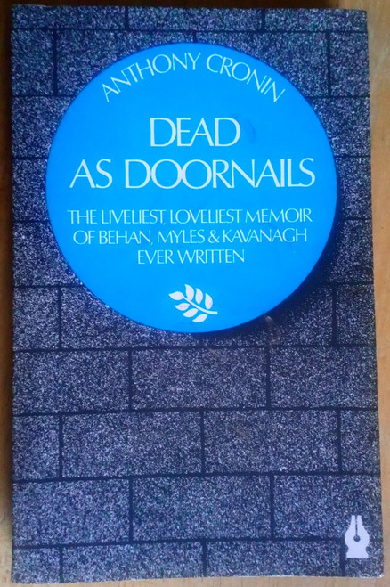 Cronin, Anthony - Dead as Doornails - Literary Biography - Dublin-  PB 1980