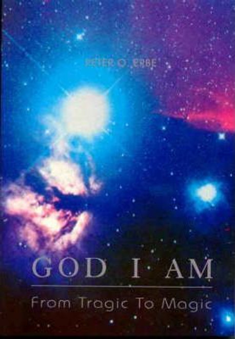 Erbe, Peter O. / God I am : From Tragic to Magic