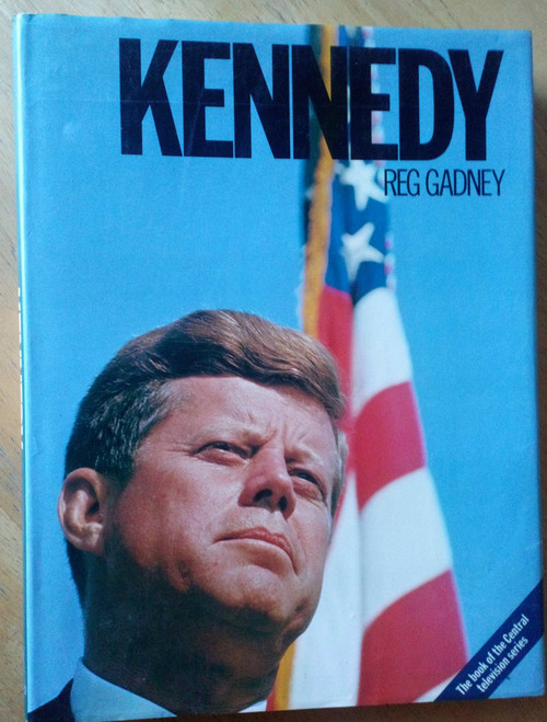 Gadney, Reg - Kennedy ( JFK) An Illustrated Life HB 1983 Presidency USA