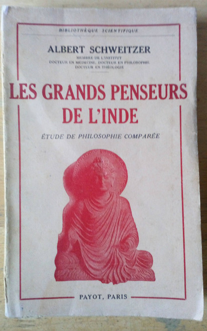 Schweitzer, Albert - Les Grands Penseurs de l'Inde  Payot, 1956 Bibliotheque Scientifique  ( IN FRENCH  - en francais)